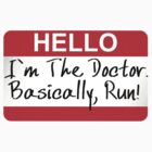 DOCTOR WHO I'M THE DOCTOR BASICALLY RUN by thischarmingfan