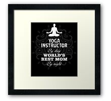 YOGA INSTRUCTOR BY DAY WORLD'S BEST MOM BY NIGHT Framed Print