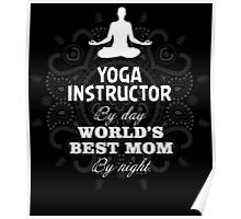 YOGA INSTRUCTOR BY DAY WORLD'S BEST MOM BY NIGHT Poster