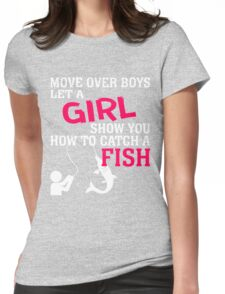 MOVE OVER BOYS LET A GIRL SHOW YOU HOW TO CATCH A FISH Womens Fitted T-Shirt