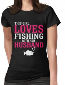 THIS GIRL LOVES FISHING WITH HER HUSBAND Womens Fitted T-Shirt