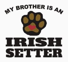 My Brother Is An Irish Setter Kids Clothes