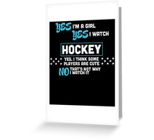 YES I'M A GIRL YES I WATCH HOCKEY YES, I THINK SOME PLAYERS ARE CUTE NO THAT'S NOT WHY I WATCH IT Greeting Card