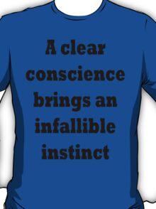 A clear conscience brings an infallible instinct T-Shirt