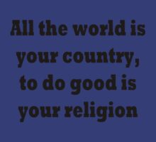 All the world is your country, to do good is your religion by TLaw