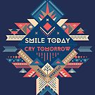 Smile Today, Cry Tomorrow by soniaardelia