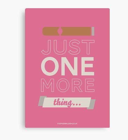 Just one more thing... Canvas Print
