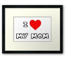 I Heart My Mom Framed Print