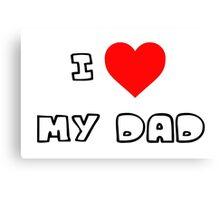 I Heart My Dad Canvas Print