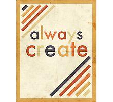 Always Create Photographic Print