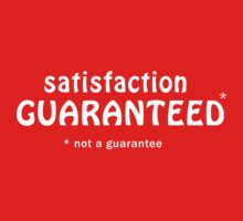 Satisfaction Gauranteed (not a gaurantee) by tracerbullet