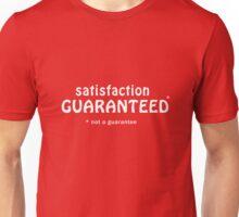Satisfaction Gauranteed (not a gaurantee) Unisex T-Shirt