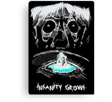 INSANITY GROWS Canvas Print