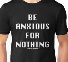 Be Anxious For Nothing Unisex T-Shirt