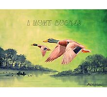 I HUNT DUCKS Photographic Print