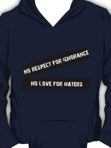 No Resprct for Ignorance, No Love For Haters T-Shirt