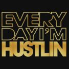 Every Day I'm Hustlin' t-shirt (gold) by avdesigns