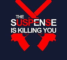 The Suspense Is Killing You by archanor