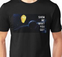 Show Me What You Got Unisex T-Shirt