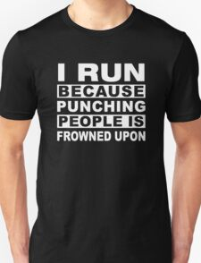 I run because punching people is frowned upon Funny Runner Gift T-Shirt