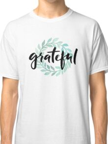 Grateful Classic T-Shirt