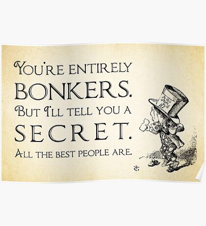 Alice in Wonderland Quote - You're Entirely Bonkers - Mad Hatter Quote - 0188 Poster