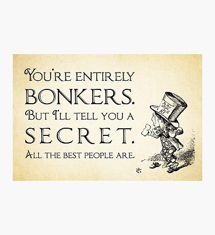 Alice in Wonderland Quote - You're Entirely Bonkers - Mad Hatter Quote - 0188 Photographic Print