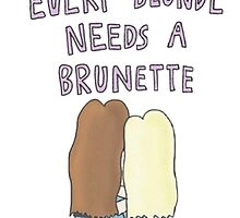 EVERY BLONDE NEEDS A BRUNETTE by madebydidi