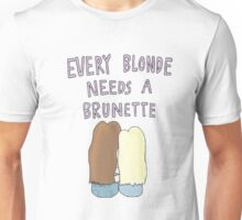 EVERY BLONDE NEEDS A BRUNETTE Unisex T-Shirt
