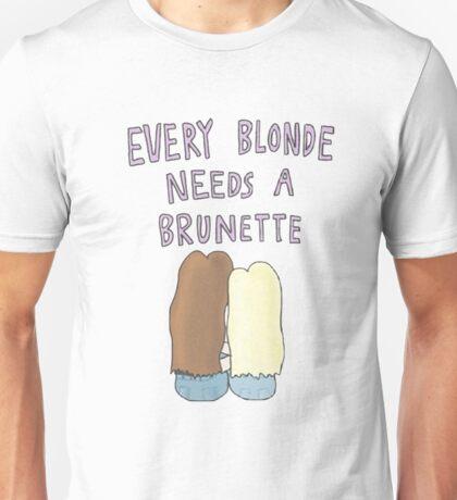 EVERY BLONDE NEEDS A BRUNETTE Unisex T-Shirt