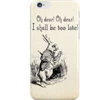 Alice in Wonderland Quote - I Shall be too Late - White Rabbit Quote - 0179 iPhone Case/Skin