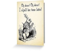Alice in Wonderland Quote - I Shall be too Late - White Rabbit Quote - 0179 Greeting Card