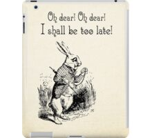 Alice in Wonderland Quote - I Shall be too Late - White Rabbit Quote - 0179 iPad Case/Skin