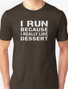 I run because I really like Dessert Funny Runner Fitness Gift T-Shirt