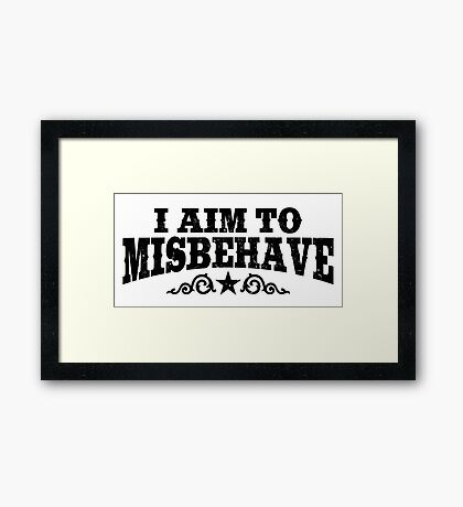 I Aim To Misbehave (Black) Framed Print