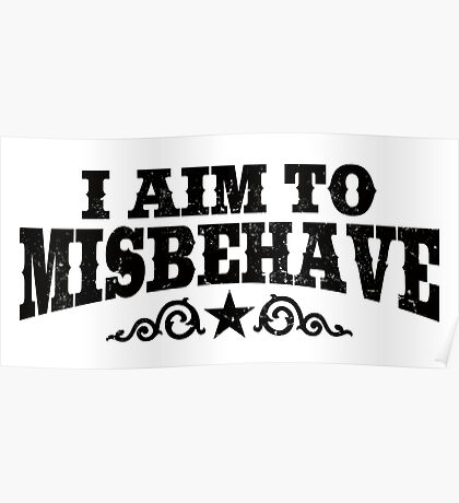 I Aim To Misbehave (Black) Poster