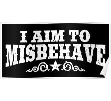 I Aim to Misbehave (White) Poster