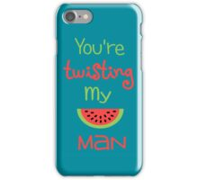 You're Twisting My Melon Man- background iPhone Case/Skin