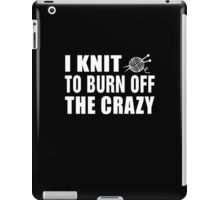 I knit to burn off the crazy Funny Knitting Lover Gift iPad Case/Skin