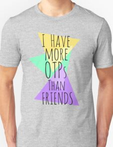 I HAVE MORE OTPs THAN FRIENDS Unisex T-Shirt