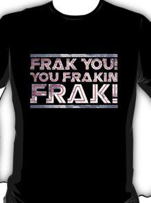Frak you you frakin' frak! T-Shirt