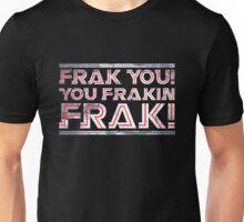 Frak you you frakin' frak! Unisex T-Shirt