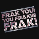 Frak you you frakin' frak! (Tilt) colour by coldbludd