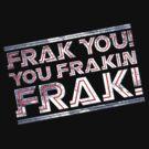 Frak you you frakin' frak! (Tilt) Full Colour by coldbludd