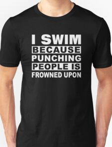 I Swim because punching people is frowned upon Funny Swimmer Gift T-Shirt
