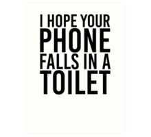 I Hope Your Phone Falls In A Toilet Art Print