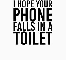 I Hope Your Phone Falls In A Toilet Unisex T-Shirt