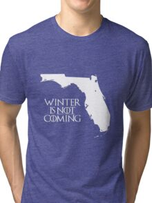 Winter is NOT coming Tri-blend T-Shirt