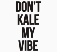 Don't Kale My Vibe One Piece - Short Sleeve