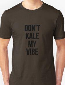 Don't Kale My Vibe T-Shirt